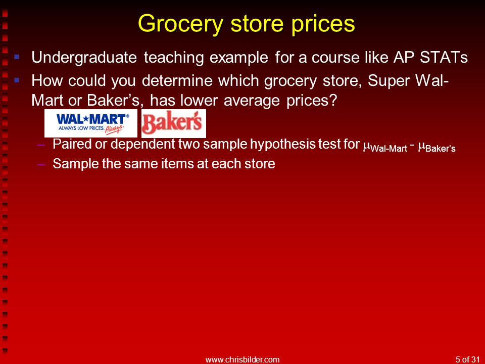 www.chrisbilder.com5 of 31  Undergraduate teaching example for a course like AP STATs  How could you determine which grocery store, Super Wal- Mart