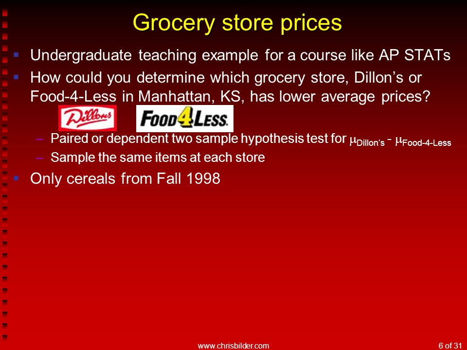 www.chrisbilder.com6 of 31  Undergraduate teaching example for a course like AP STATs  How could you determine which grocery store, Dillon's or Food