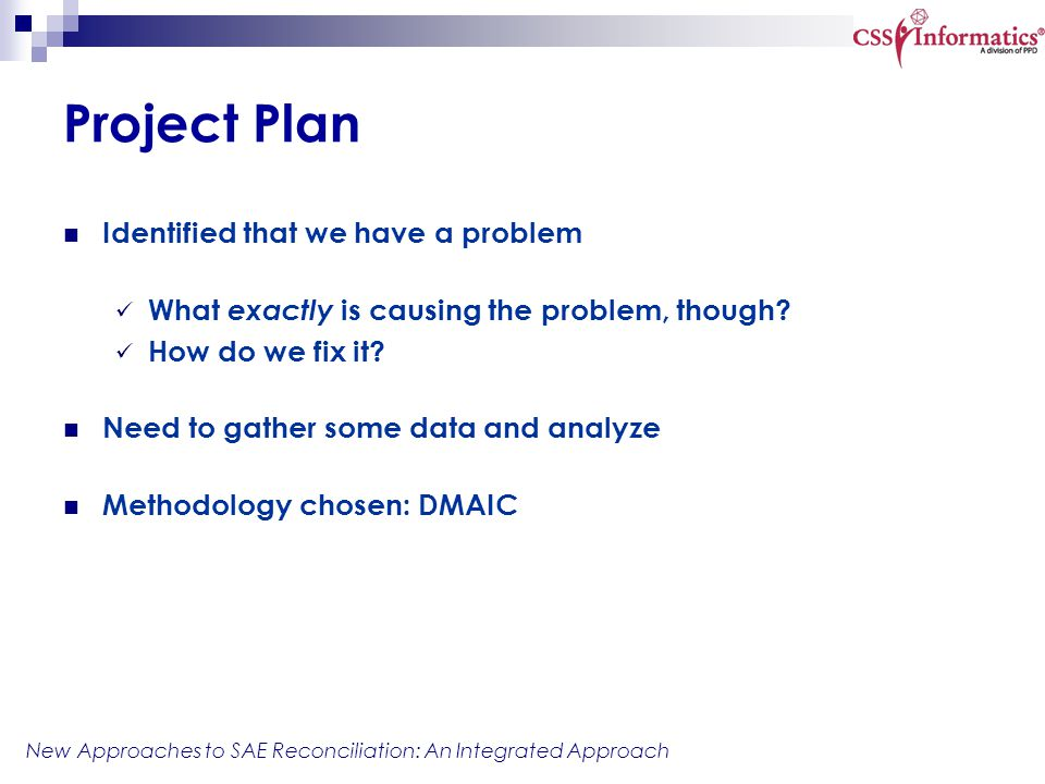 New Approaches to SAE Reconciliation: An Integrated Approach Project Plan Identified that we have a problem What exactly is causing the problem, thoug