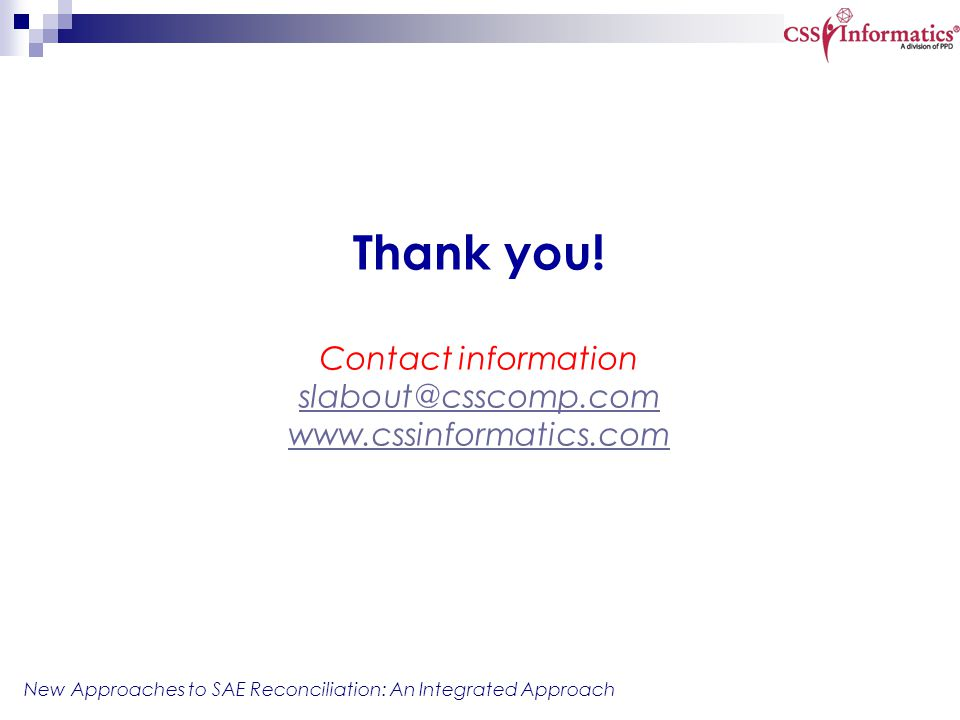 New Approaches to SAE Reconciliation: An Integrated Approach Thank you! Contact information slabout@csscomp.com www.cssinformatics.com slabout@csscomp