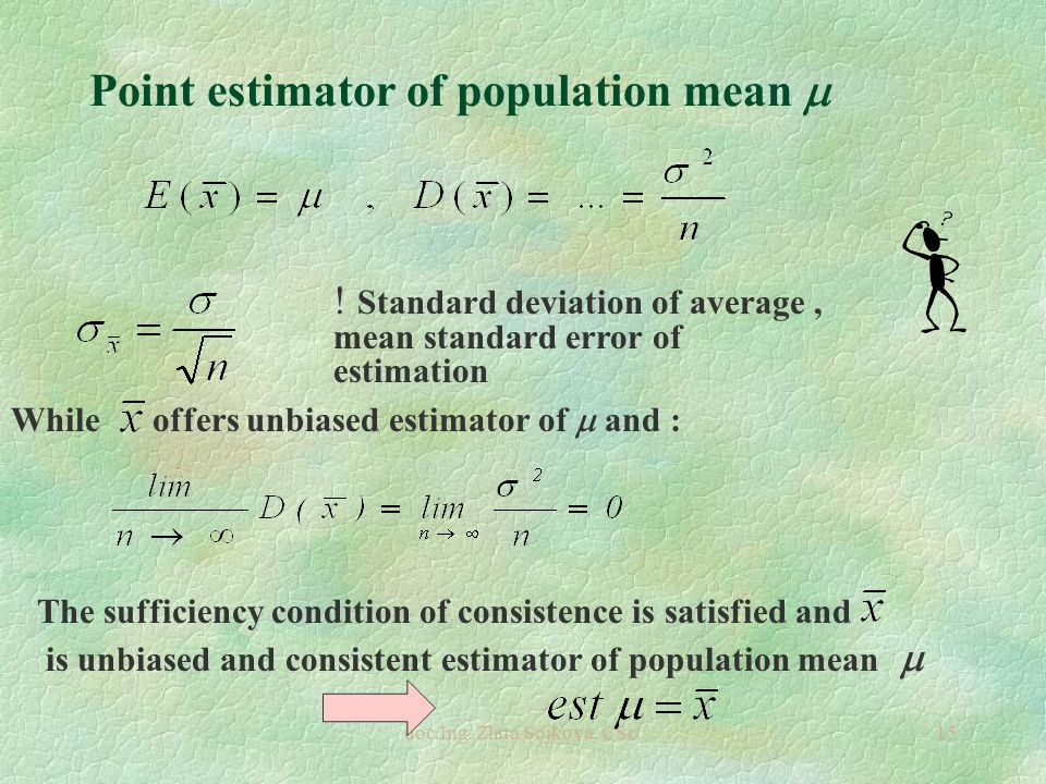 doc.Ing. Zlata Sojková, CSc.15 Point estimator of population mean  While offers unbiased estimator of  and : The sufficiency condition of consistenc