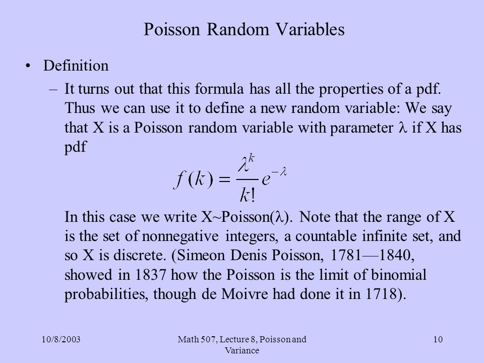 10/8/2003Math 507, Lecture 8, Poisson and Variance 10 Poisson Random Variables Definition –It turns out that this formula has all the properties of a