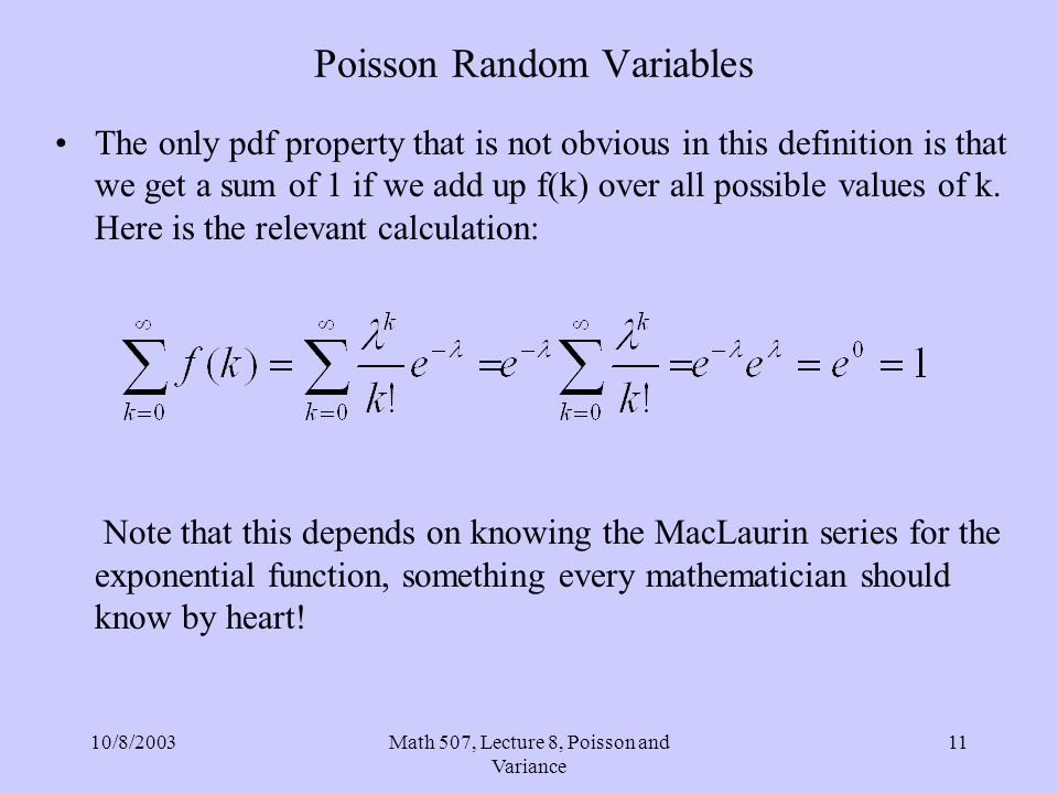 10/8/2003Math 507, Lecture 8, Poisson and Variance 11 Poisson Random Variables The only pdf property that is not obvious in this definition is that we