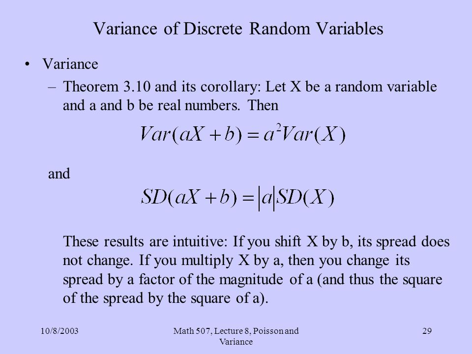 10/8/2003Math 507, Lecture 8, Poisson and Variance 29 Variance of Discrete Random Variables Variance –Theorem 3.10 and its corollary: Let X be a rando