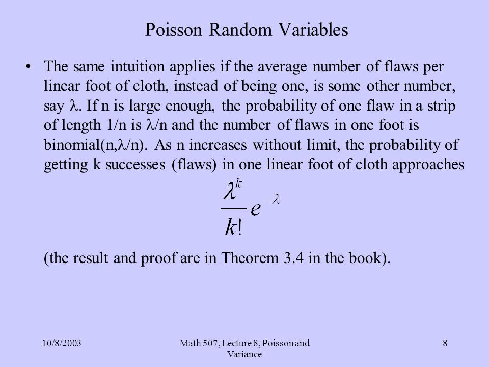 10/8/2003Math 507, Lecture 8, Poisson and Variance 29 Variance of Discrete Random Variables Variance –Theorem 3.10 and its corollary: Let X be a random variable and a and b be real numbers.