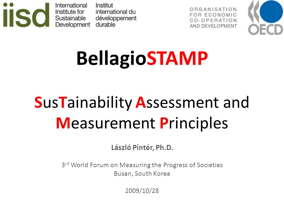 BellagioSTAMP SusTainability Assessment and Measurement Principles László Pintér, Ph.D.