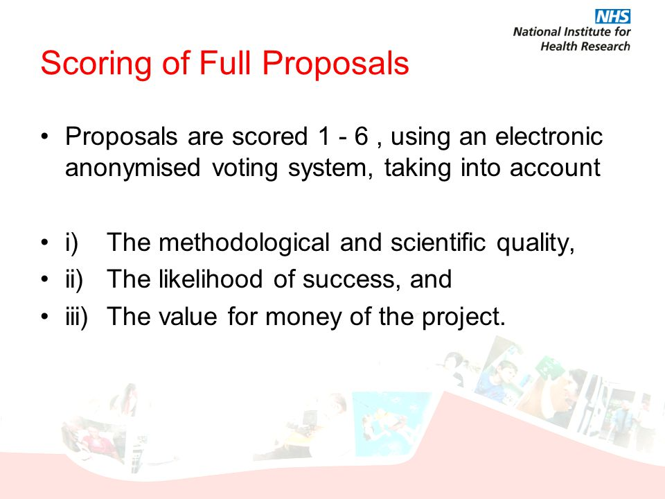 Scoring of Full Proposals Proposals are scored 1 - 6, using an electronic anonymised voting system, taking into account i)The methodological and scien