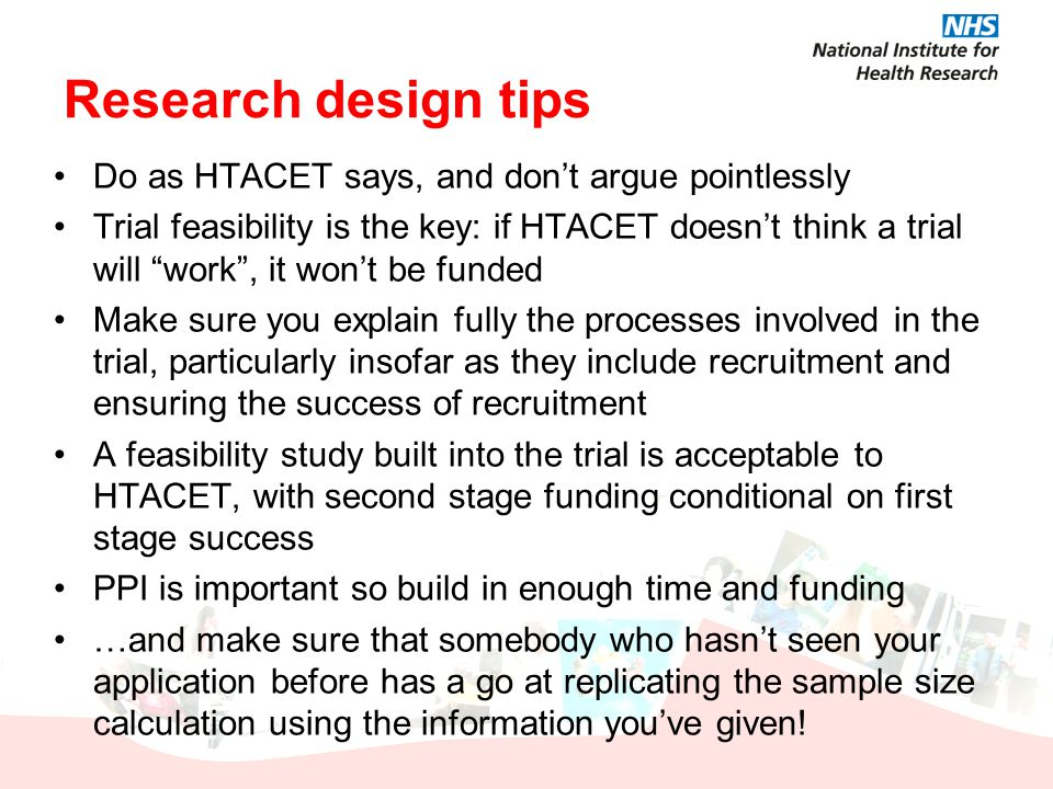 "Research design tips Do as HTACET says, and don't argue pointlessly Trial feasibility is the key: if HTACET doesn't think a trial will ""work"", it won'"