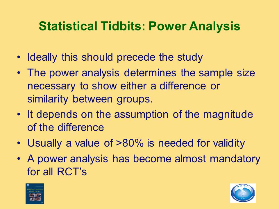 Statistical Tidbits: Power Analysis Ideally this should precede the study The power analysis determines the sample size necessary to show either a difference or similarity between groups.