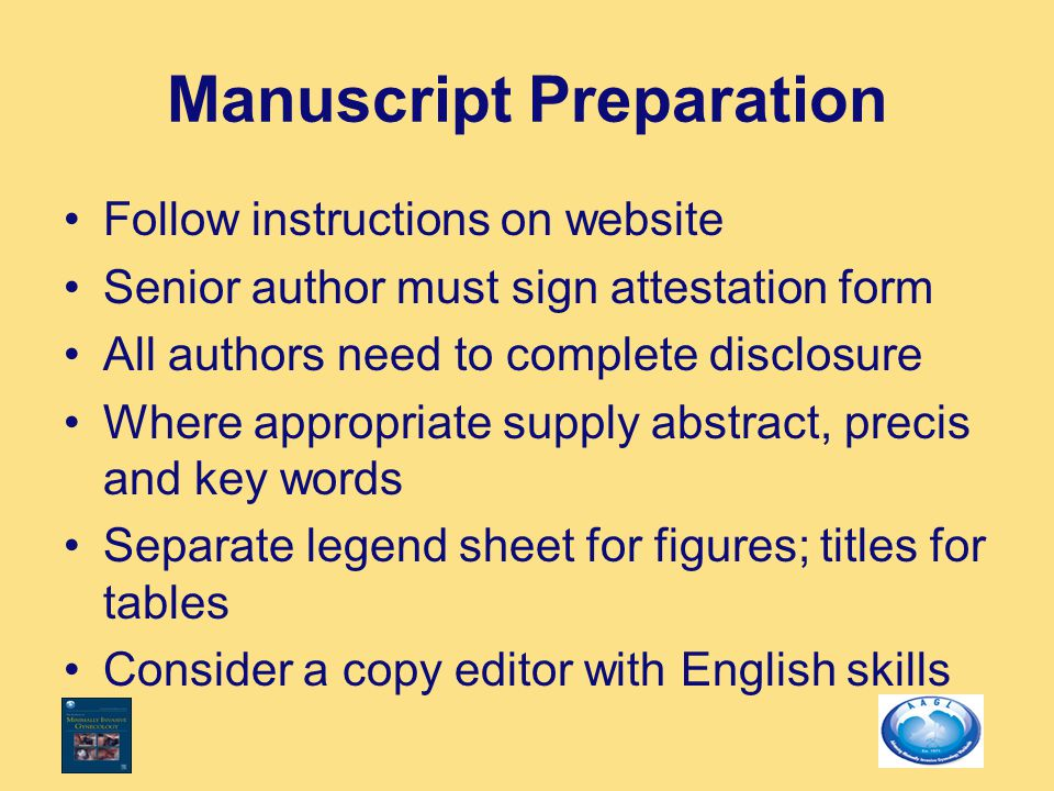 Manuscript Preparation Follow instructions on website Senior author must sign attestation form All authors need to complete disclosure Where appropria
