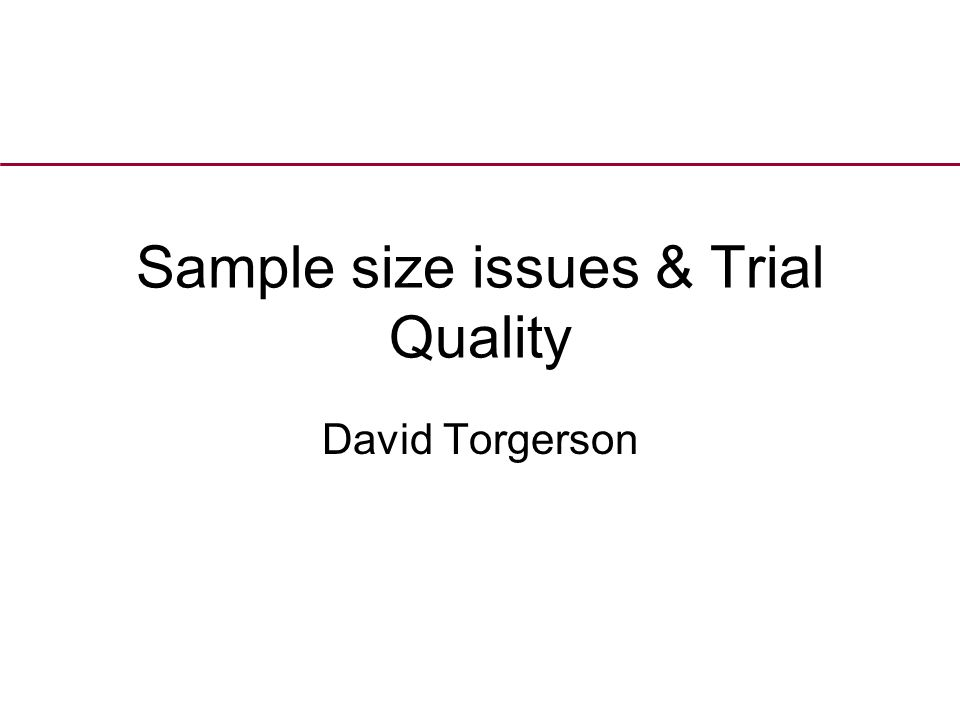 Sample size issues & Trial Quality David Torgerson
