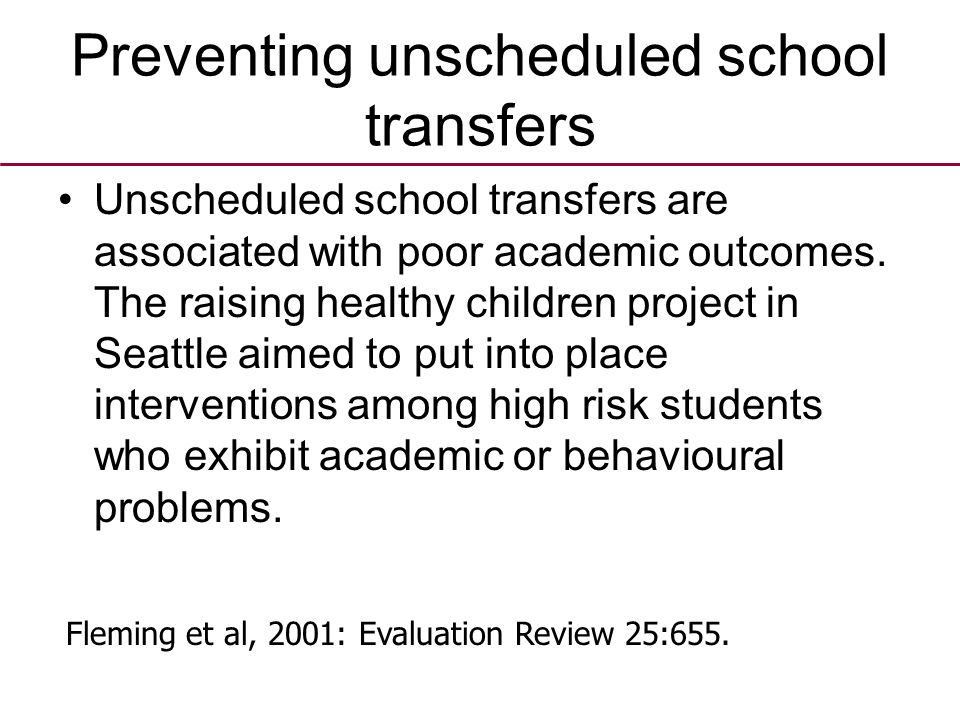 Preventing unscheduled school transfers Unscheduled school transfers are associated with poor academic outcomes. The raising healthy children project