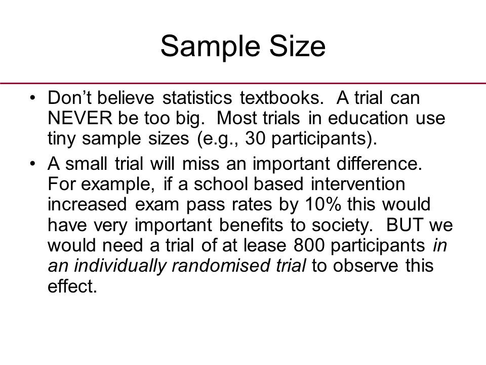 Sample Size Small trials will miss important differences.