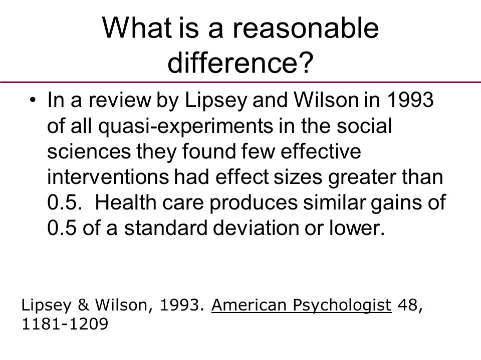 Effect size & Sample size We should, therefore, plan trials that are large enough to identify a difference of 0.5 of a standard deviation between the two experimental groups if it exists.