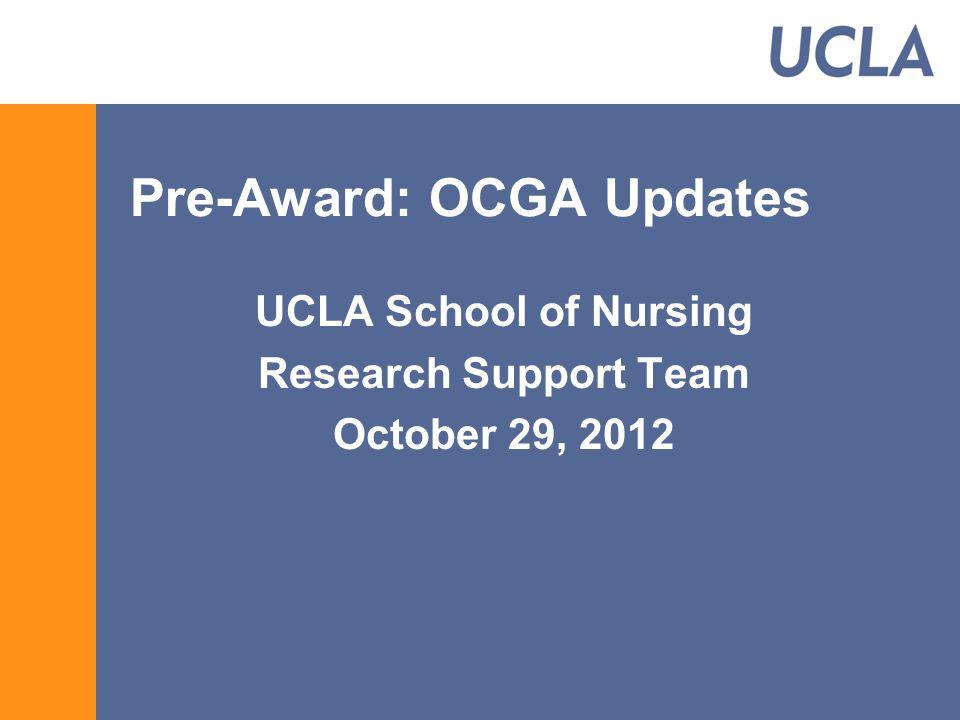 Pre-Award: OCGA Updates UCLA School of Nursing Research Support Team October 29, 2012