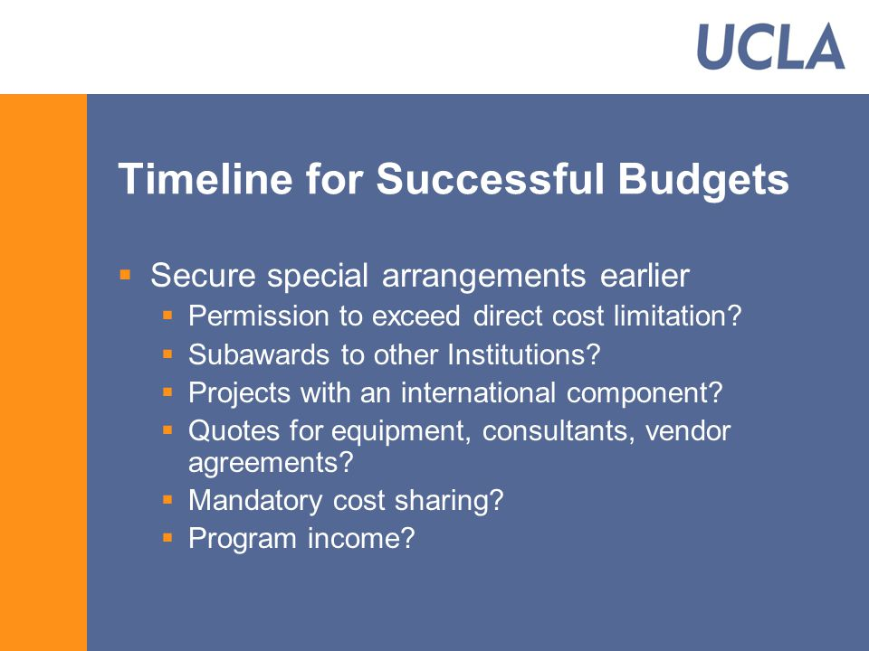 Timeline for Successful Budgets  Secure special arrangements earlier  Permission to exceed direct cost limitation.
