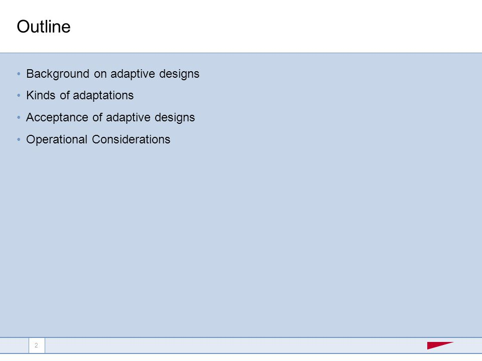 N o r t h A m e r i c a E u r o p e A s i a / P a c i f i c L a t i n A m e r i c a A f r i c a 3 3 Adaptive Trial Design FDA Guidance for Industry Adaptive Design Clinical Trials for Drugs and Biologics , Draft Guidance February 2010: A study that includes a prospectively planned opportunity for modification of one or more specified aspects of the study design and hypotheses based on analysis of data (usually interim data) from subjects in the study.