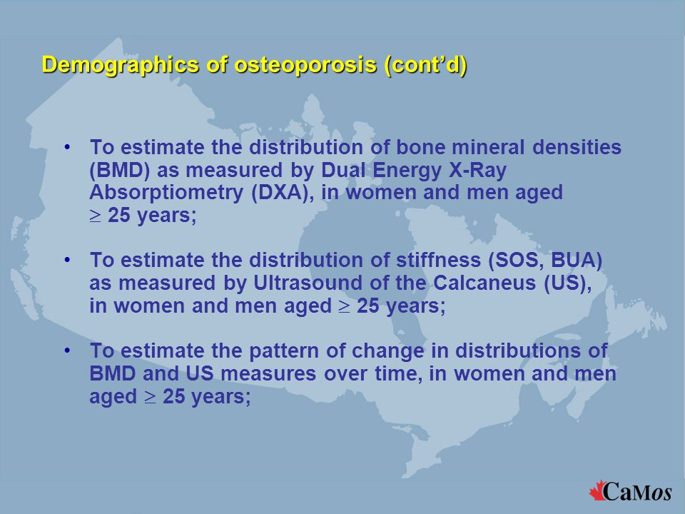 To estimate the distribution of bone mineral densities (BMD) as measured by Dual Energy X-Ray Absorptiometry (DXA), in women and men aged  25 years;