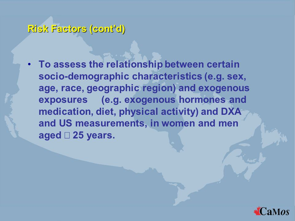 Risk Factors (cont'd) To assess the relationship between certain socio-demographic characteristics (e.g. sex, age, race, geographic region) and exogen