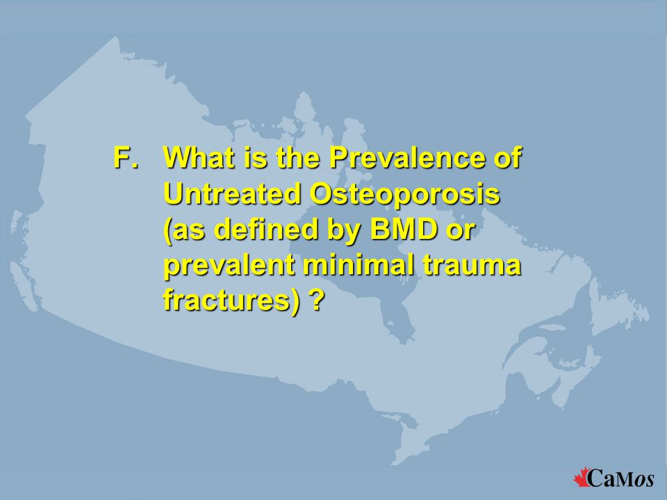 F.What is the Prevalence of Untreated Osteoporosis (as defined by BMD or prevalent minimal trauma fractures)