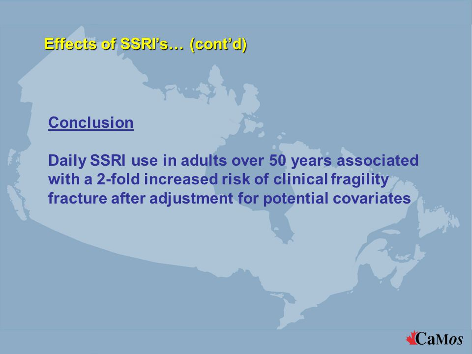 Conclusion Daily SSRI use in adults over 50 years associated with a 2-fold increased risk of clinical fragility fracture after adjustment for potential covariates