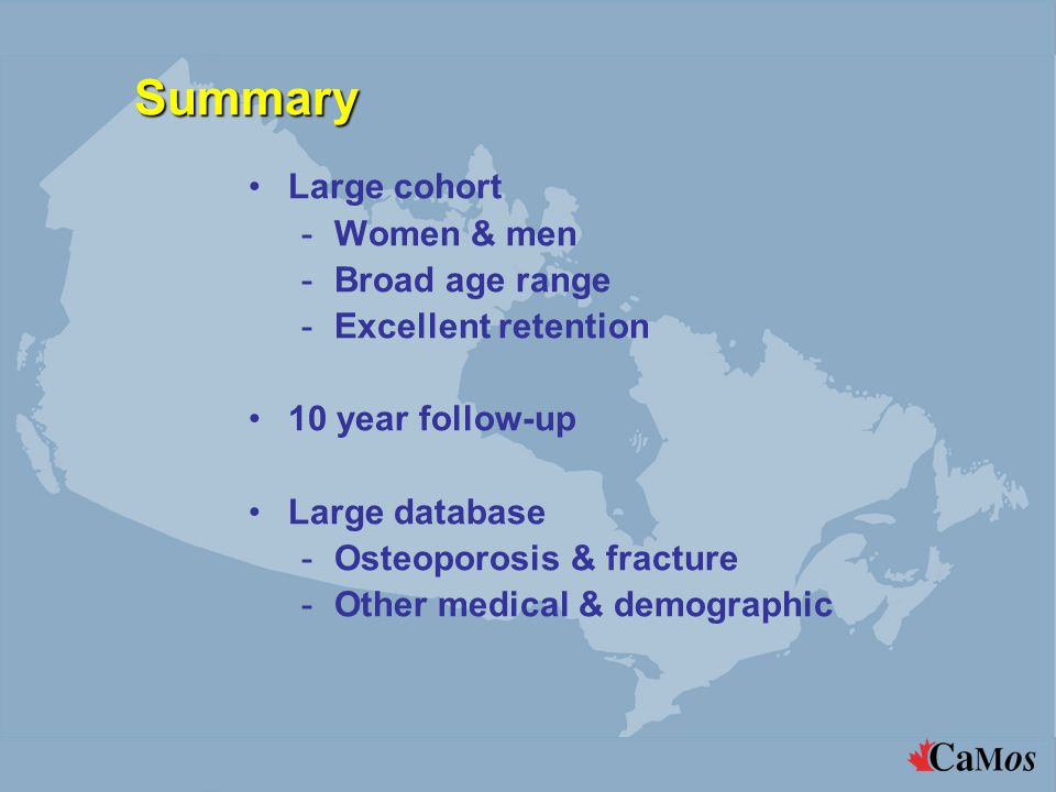 Summary Large cohort -Women & men -Broad age range -Excellent retention 10 year follow-up Large database -Osteoporosis & fracture -Other medical & demographic