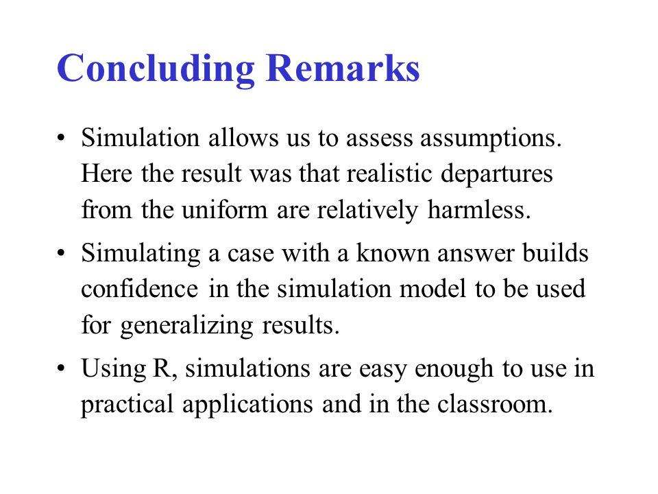 Concluding Remarks Simulation allows us to assess assumptions.