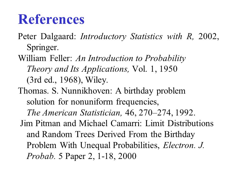 References Peter Dalgaard: Introductory Statistics with R, 2002, Springer.