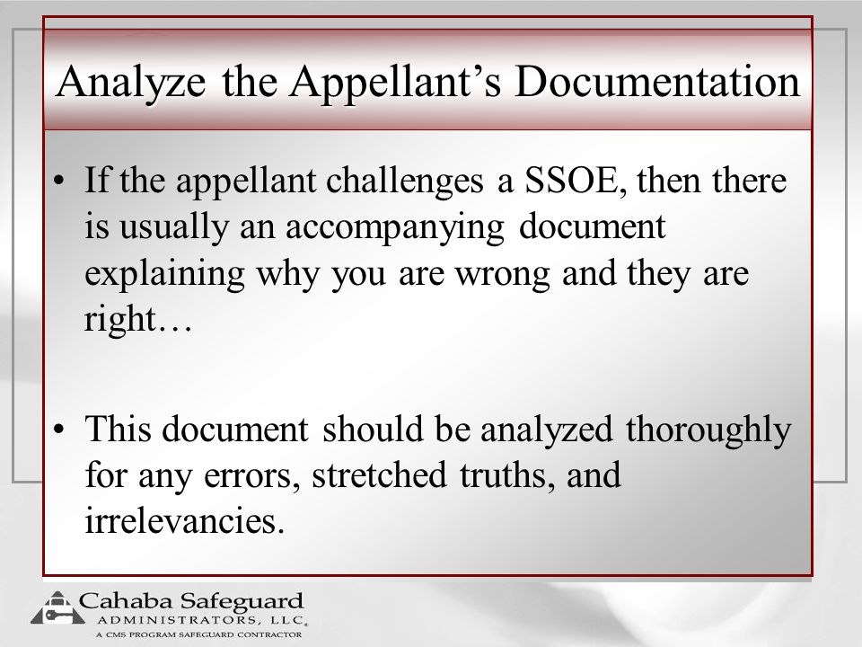 Analyze the Appellant's Documentation If the appellant challenges a SSOE, then there is usually an accompanying document explaining why you are wrong and they are right… This document should be analyzed thoroughly for any errors, stretched truths, and irrelevancies.