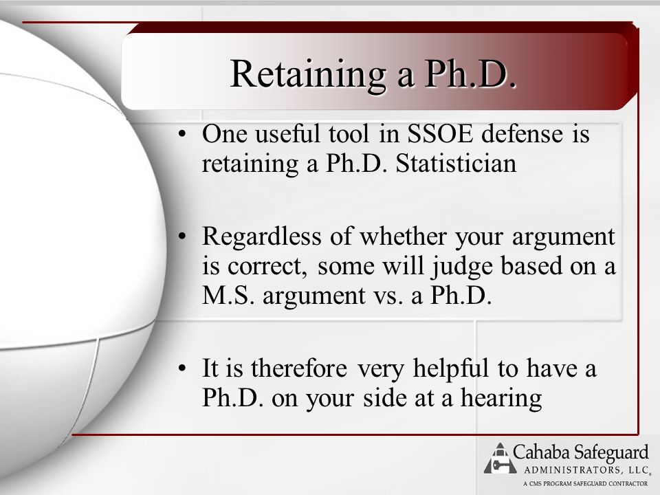 Retaining a Ph.D. One useful tool in SSOE defense is retaining a Ph.D.