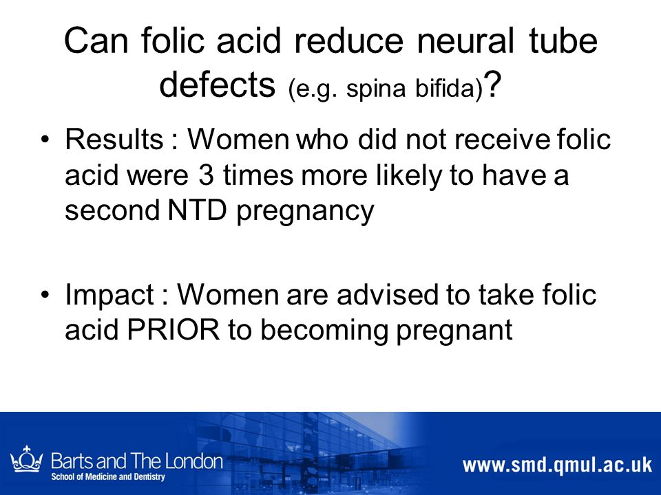Can folic acid reduce neural tube defects (e.g.spina bifida) .
