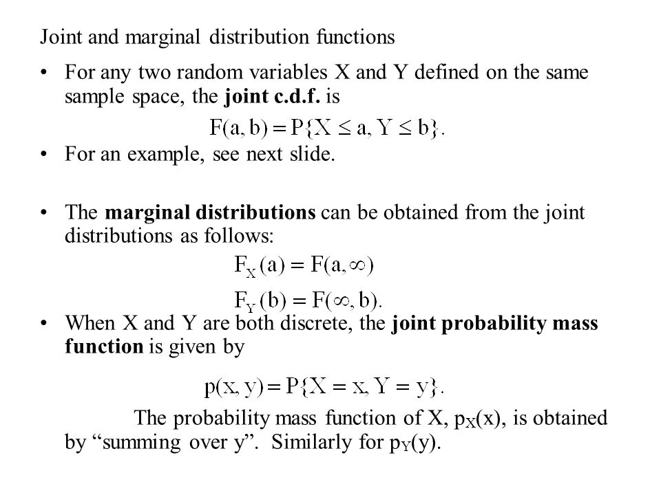 Joint and marginal distribution functions For any two random variables X and Y defined on the same sample space, the joint c.d.f.