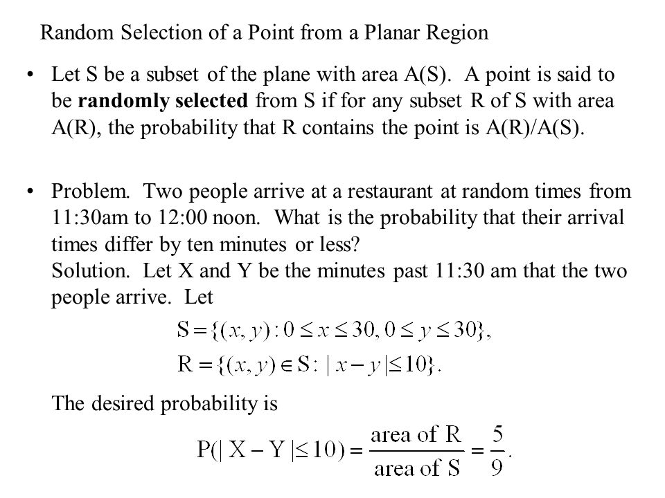 Random Selection of a Point from a Planar Region Let S be a subset of the plane with area A(S).