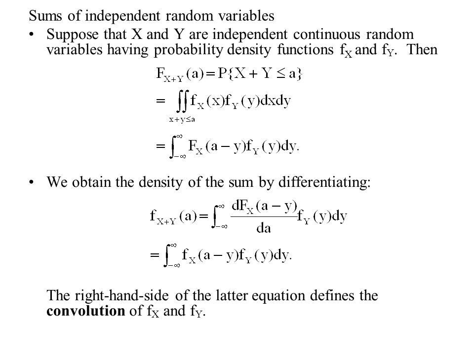 Sums of independent random variables Suppose that X and Y are independent continuous random variables having probability density functions f X and f Y.