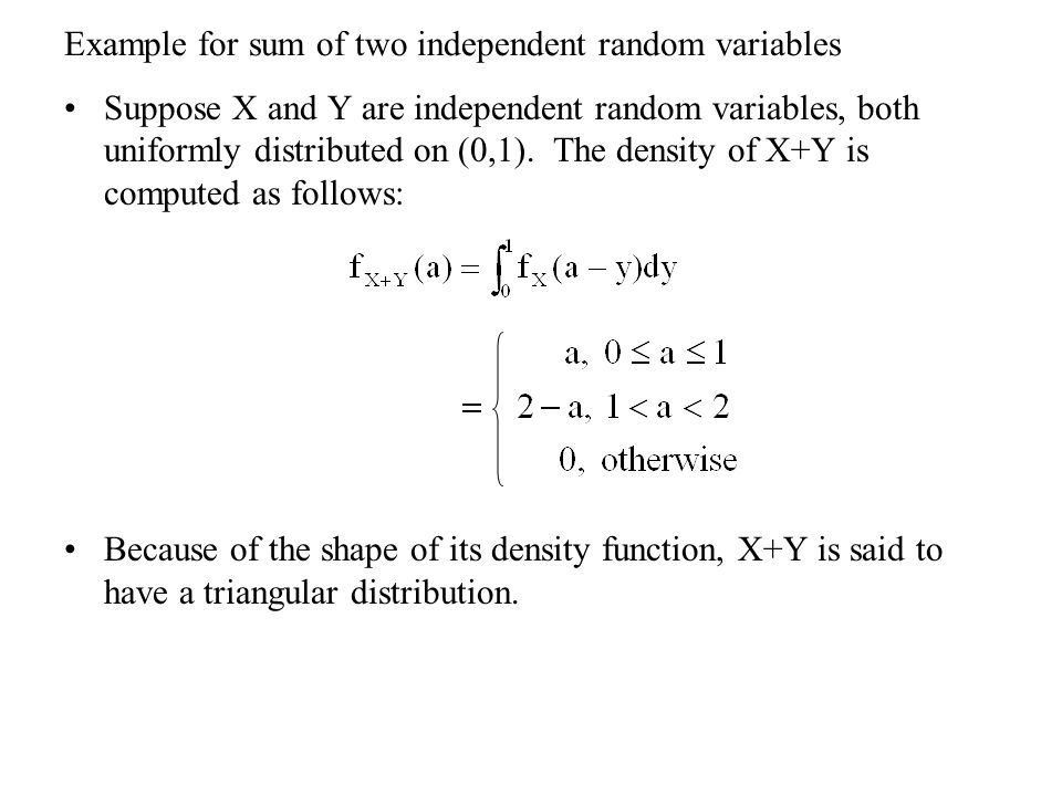 Example for sum of two independent random variables Suppose X and Y are independent random variables, both uniformly distributed on (0,1).