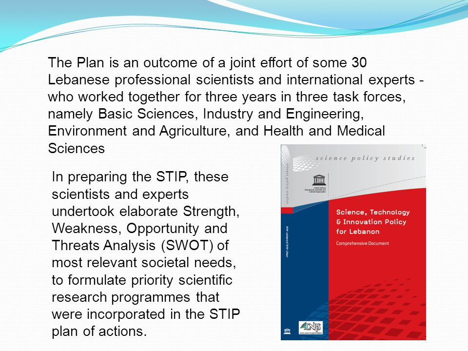 In preparing the STIP, these scientists and experts undertook elaborate Strength, Weakness, Opportunity and Threats Analysis (SWOT) of most relevant societal needs, to formulate priority scientific research programmes that were incorporated in the STIP plan of actions.