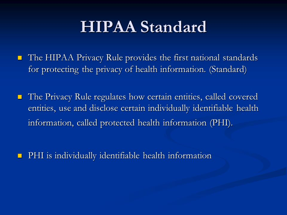 HIPAA Standard The HIPAA Privacy Rule provides the first national standards for protecting the privacy of health information.