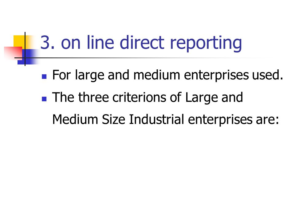 3. on line direct reporting For large and medium enterprises used. The three criterions of Large and Medium Size Industrial enterprises are: