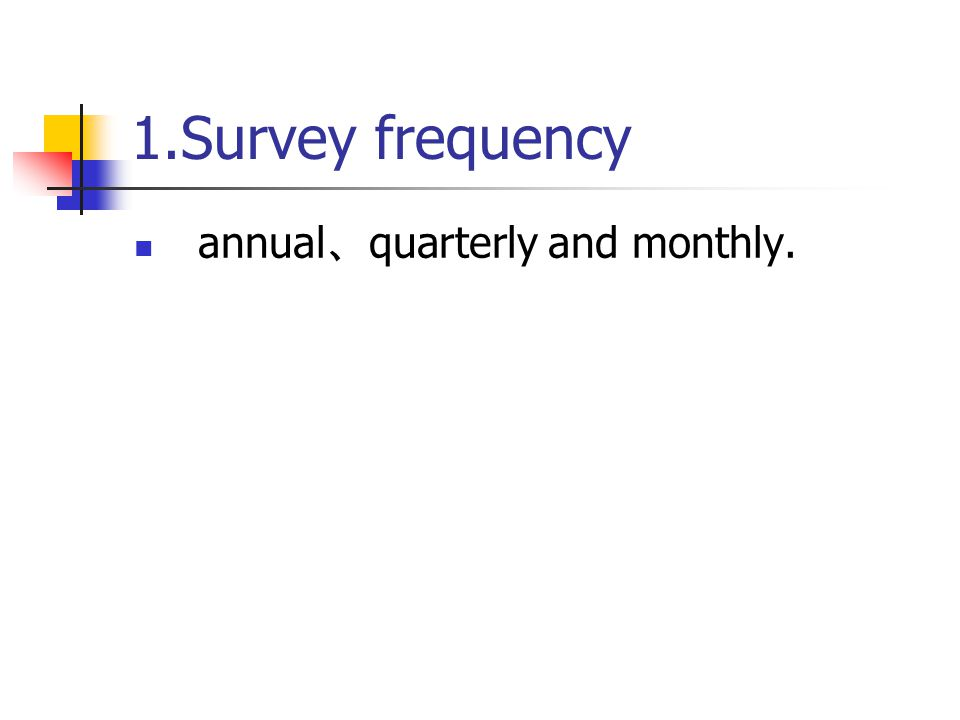 1.Survey frequency annual 、 quarterly and monthly.