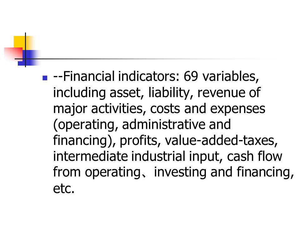 --Financial indicators: 69 variables, including asset, liability, revenue of major activities, costs and expenses (operating, administrative and finan