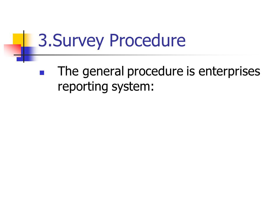 3.Survey Procedure The general procedure is enterprises reporting system: