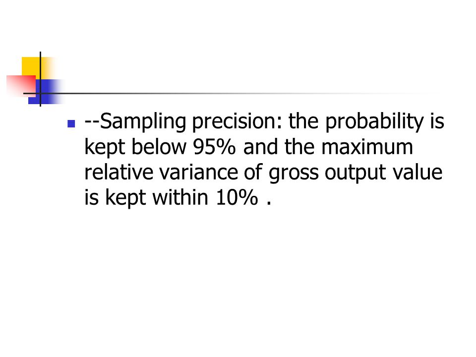 --Sampling precision: the probability is kept below 95% and the maximum relative variance of gross output value is kept within 10%.