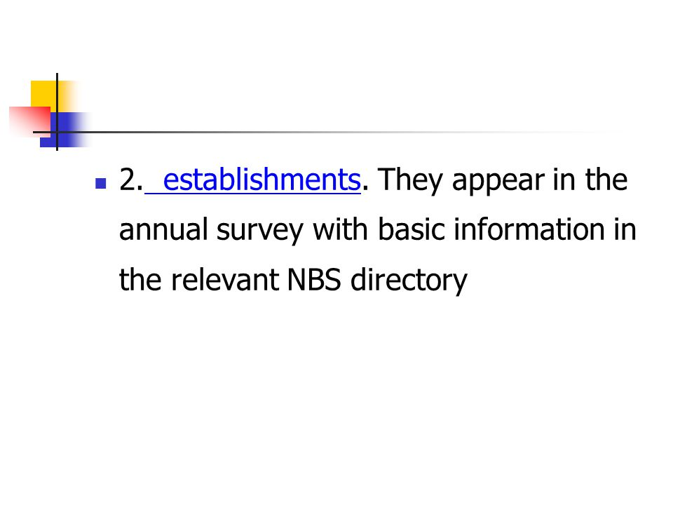 2. establishments. They appear in the annual survey with basic information in the relevant NBS directory