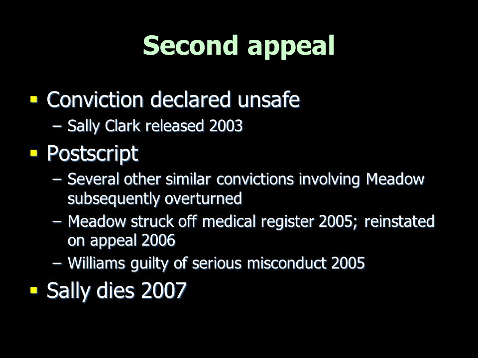 Second appeal  Conviction declared unsafe –Sally Clark released 2003  Postscript –Several other similar convictions involving Meadow subsequently ov