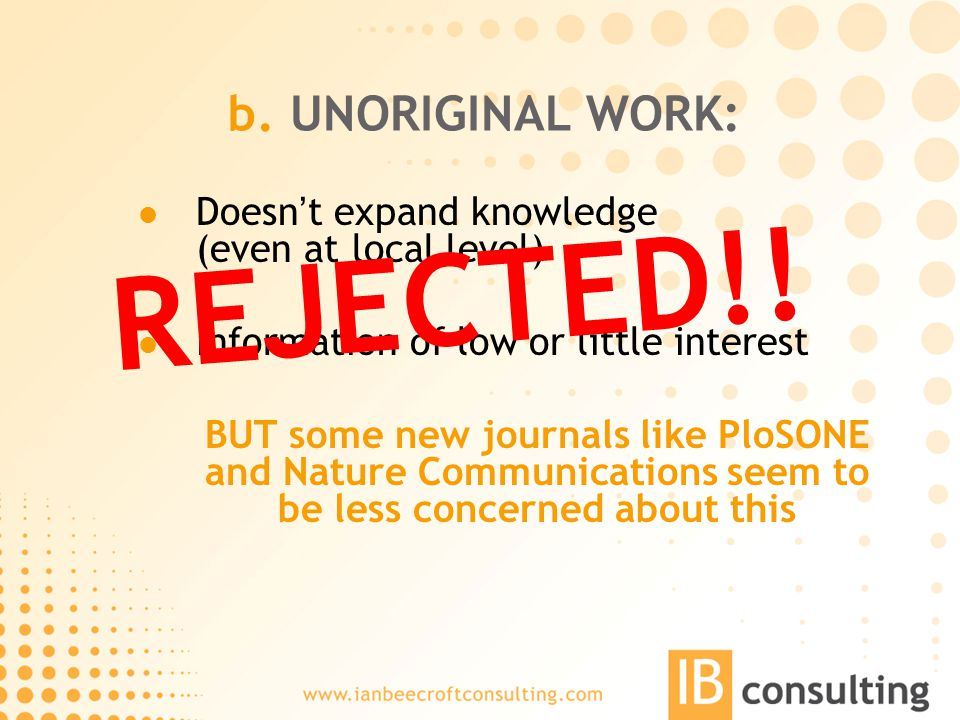 b. UNORIGINAL WORK: Doesn't expand knowledge (even at local level) Information of low or little interest BUT some new journals like PloSONE and Nature