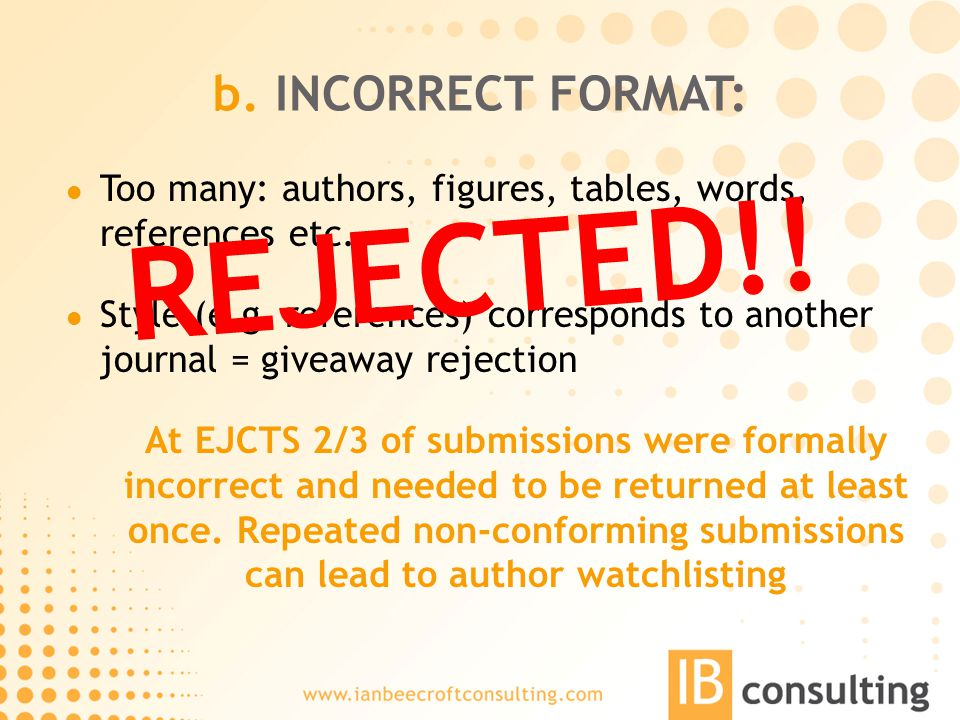 b. INCORRECT FORMAT: Too many: authors, figures, tables, words, references etc.