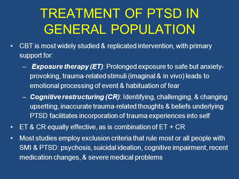 PROBLEM OF EXCLUSION CRITERIA IN TREATMENT RESEARCH ON PTSD Consensus statement by leaders in trauma research: –Simple or pure PTSD is unrepresentative of the typical presentation of treatment seeking individuals with trauma histories Spinazzola et al.