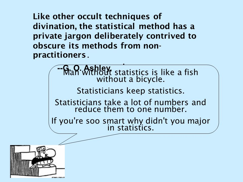 Like other occult techniques of divination, the statistical method has a private jargon deliberately contrived to obscure its methods from non- practi
