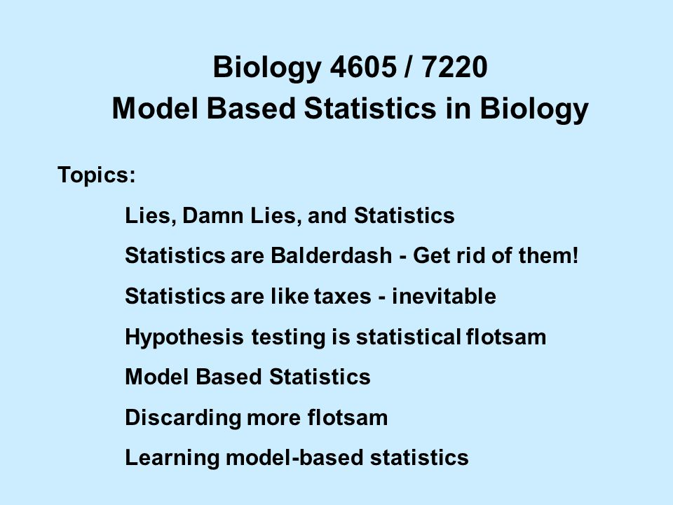 Topics: Lies, Damn Lies, and Statistics Statistics are Balderdash - Get rid of them! Statistics are like taxes - inevitable Hypothesis testing is stat