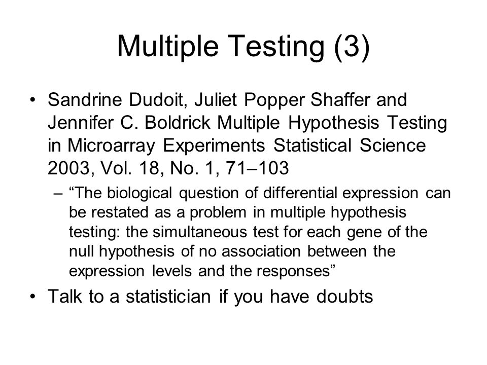 Multiple Testing (3) Sandrine Dudoit, Juliet Popper Shaffer and Jennifer C. Boldrick Multiple Hypothesis Testing in Microarray Experiments Statistical